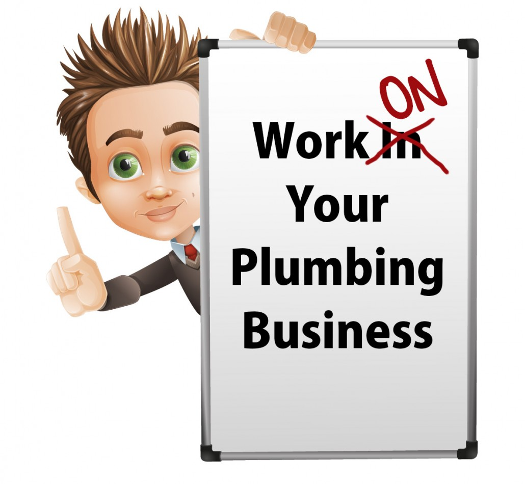 Work on your plumbing business not in it